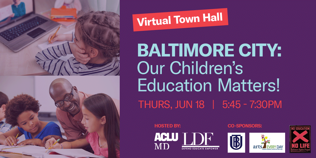 Baltimore City: Our Children's Education Matters! Thursday, June 18, 2020, from 5:45 - 7:30 pm.