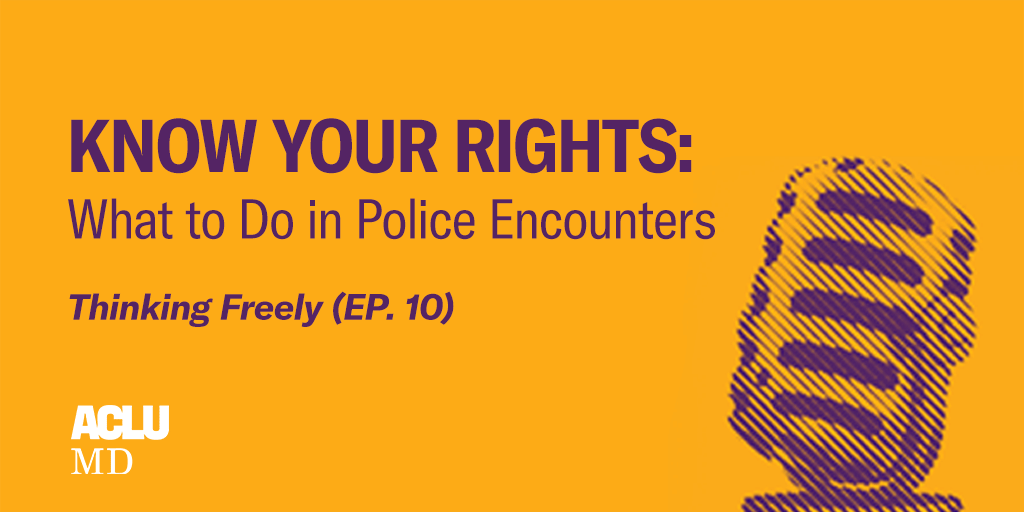 "Thinking Freely podcast episode 10, ""Know Your Rights: What to Do in Police Encounters"" yellow background with purple text and a microphone."