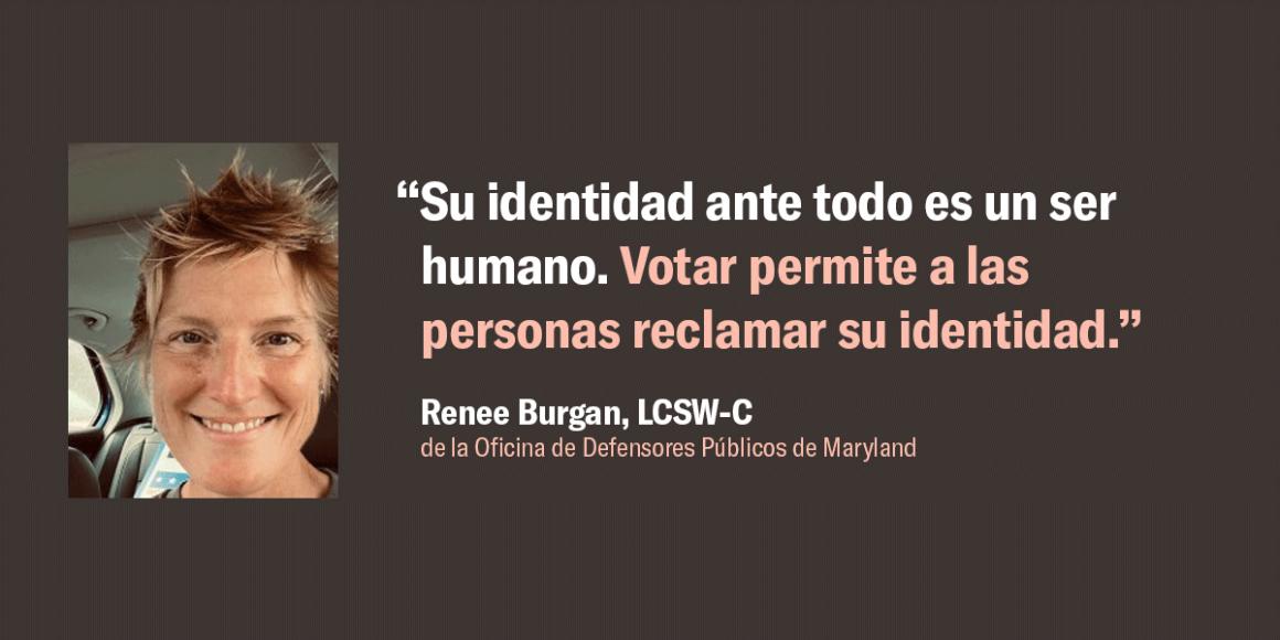 """Renee Burgan quote, """"""""Su identidad ante todo es un ser humano. Votar permite a las personas reclamar su identidad."""""""