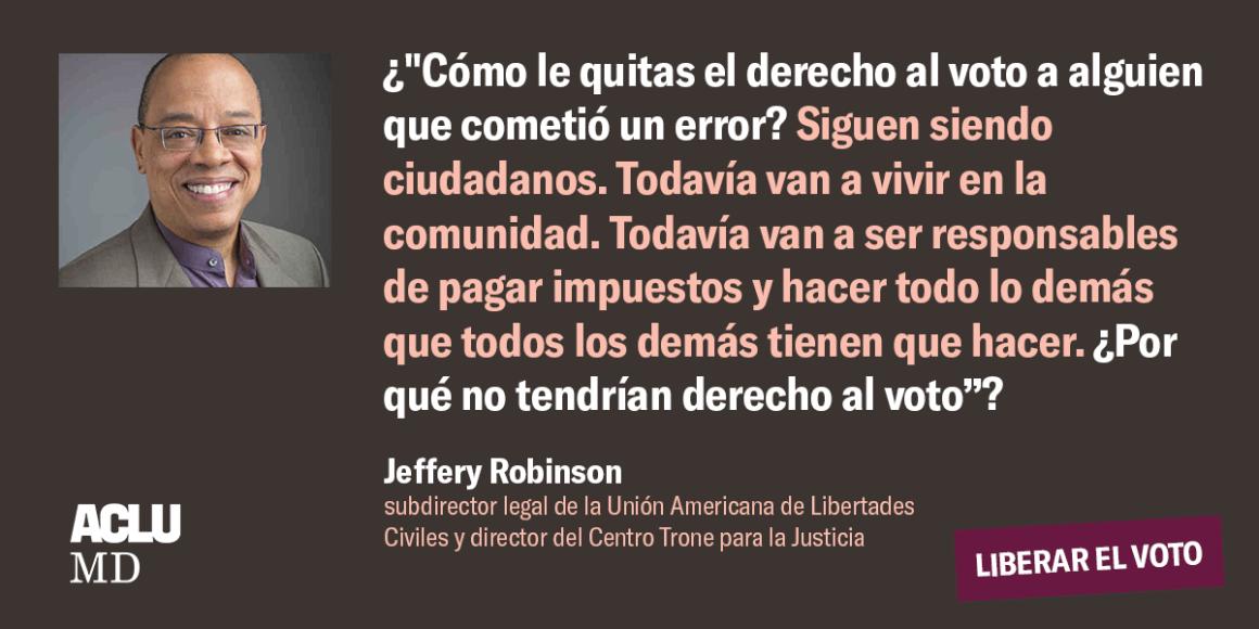 """Jeffery Robinson, subdirector legal de la Unión Americana de Libertades Civiles y director del Centro Trone para la Justicia, dijo: ¿""""Cómo le quitas el derecho al voto a alguien que cometió un error? Siguen siendo ciudadanos. Todavía van a vivir en la com"""