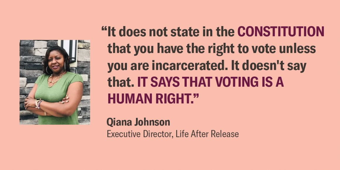"""Image shows a picture of Qiana Johnson, and her quote that says, """"It does not state in the Constitution that you have the right to vote unless you are incarcerated. It says that voting is a human right."""""""