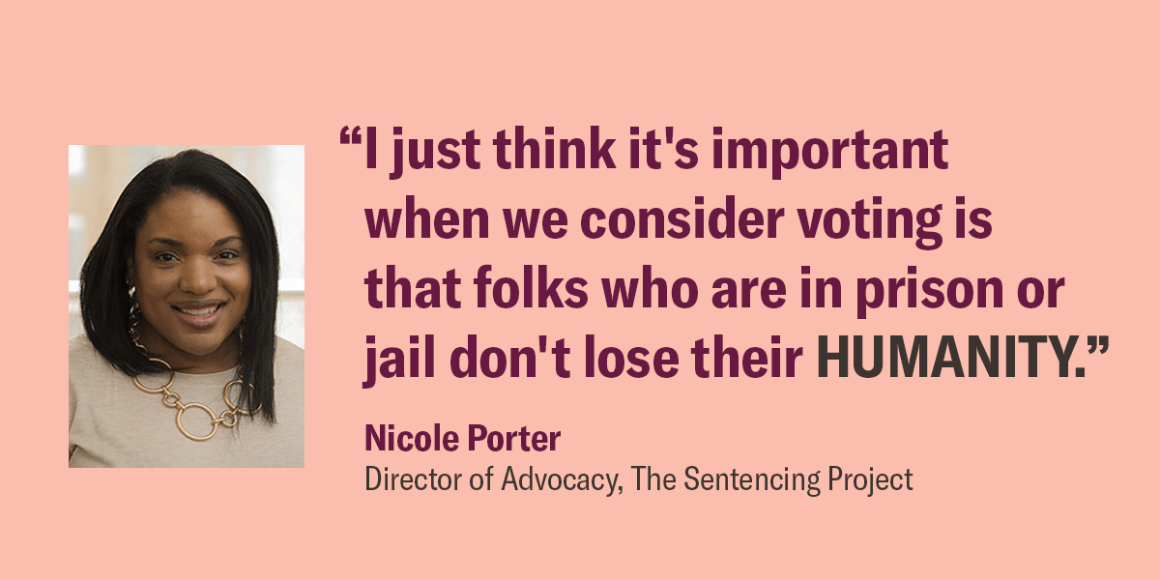 """Image shows a picture of Nicole Porter, and a quote that says, """"I just think it's important when we consider voting is that folks who are in prison or jail don't lose their humanity."""""""