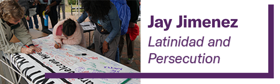 Jay Jimenez - Latinidad and Persecution