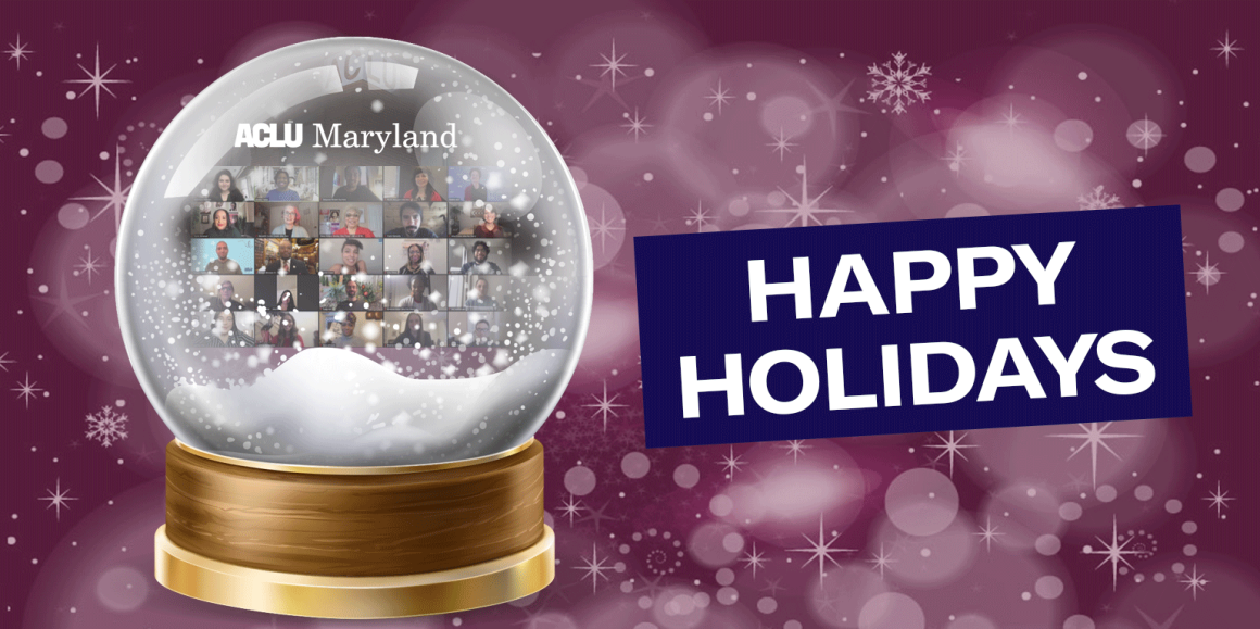 Image shows a snow globe with ACLU of Maryland staff in a Zoom grid and says Happy Holidays.