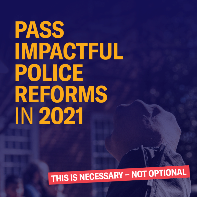 Pass Impactful Police Reforms in 2021 - This is necessary, not optional.
