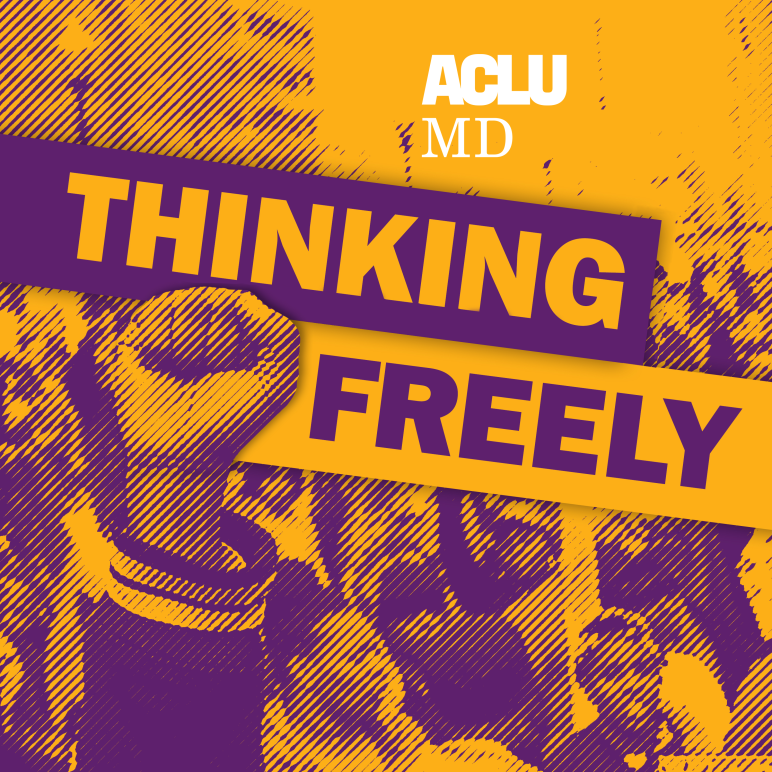 Thinking Freely ACLU of Maryland Podcast