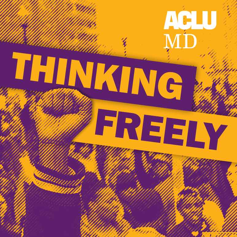 There is a fist in the air. The picture is yellow and purple. There is writing in the middle that says Thinking Freely. There is another piece of white writing at the top right corner that says ACLU MD.