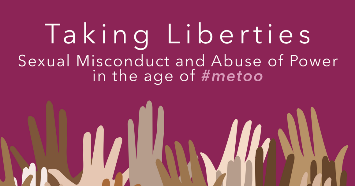 Taking Liberties Sexual Misconduct and Abuse of Power in the age of #metoo