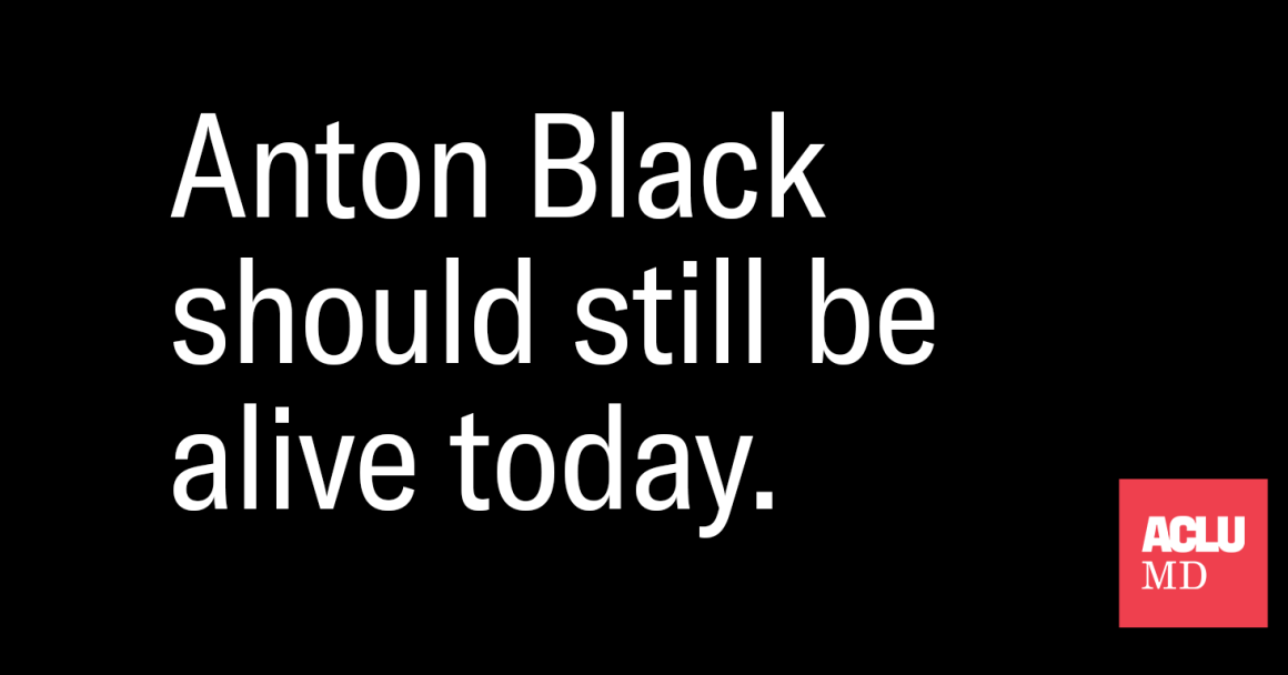 Anton Black should still be alive today. Image has white text on a black background. The ACLU of Maryland logo is in the bottom right corner.